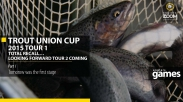 Trout Union Cup 2015 Tour 1 – Total Recall… looking forward Tour 2 coming. Part 1 (English)